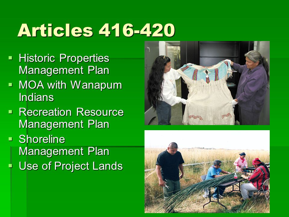 Articles 416-420  Historic Properties Management Plan  MOA with Wanapum Indians  Recreation Resource Management Plan  Shoreline Management Plan 