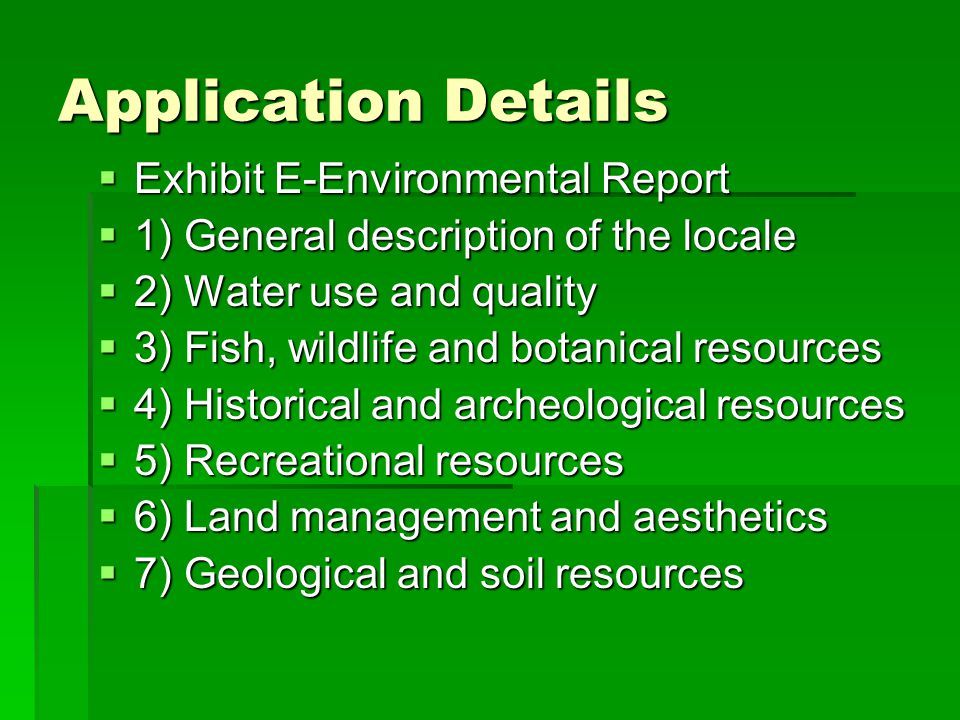 Application Details  Exhibit E-Environmental Report  1) General description of the locale  2) Water use and quality  3) Fish, wildlife and botanic