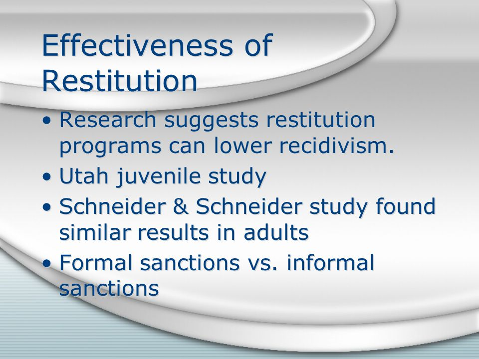 Effectiveness of Restitution Research suggests restitution programs can lower recidivism.