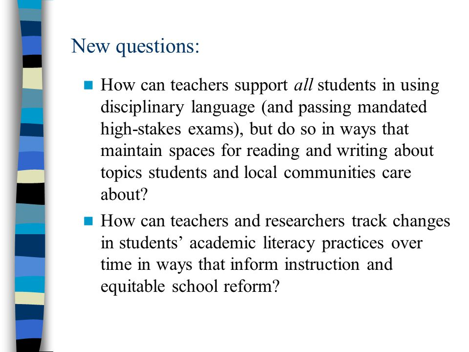 New questions: How can teachers support all students in using disciplinary language (and passing mandated high-stakes exams), but do so in ways that maintain spaces for reading and writing about topics students and local communities care about.