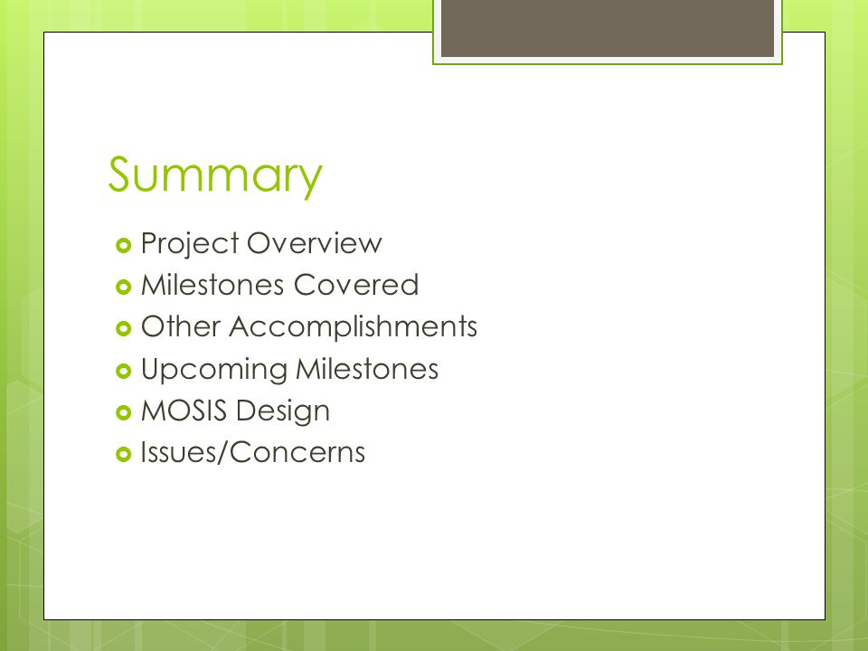 Summary  Project Overview  Milestones Covered  Other Accomplishments  Upcoming Milestones  MOSIS Design  Issues/Concerns