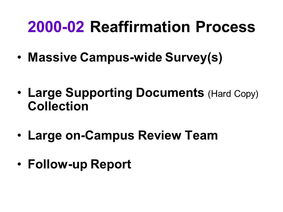 2000-02 Reaffirmation Process Massive Campus-wide Survey(s) Large Supporting Documents (Hard Copy) Collection Large on-Campus Review Team Follow-up Report