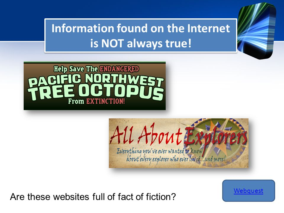 Information found on the Internet is NOT always true.