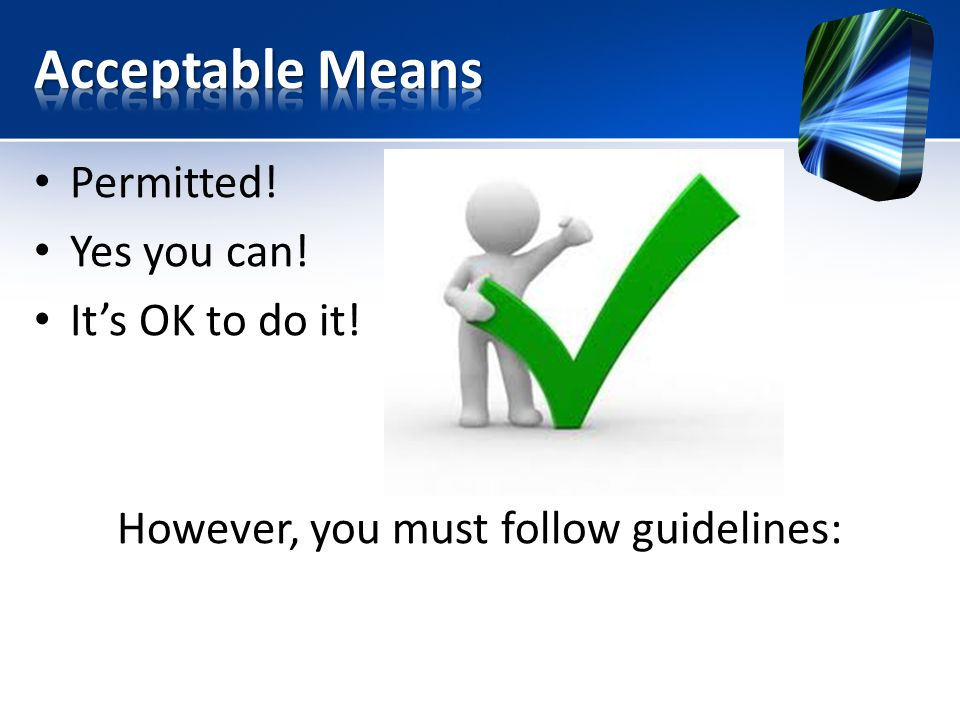 Permitted! Yes you can! It's OK to do it! However, you must follow guidelines: