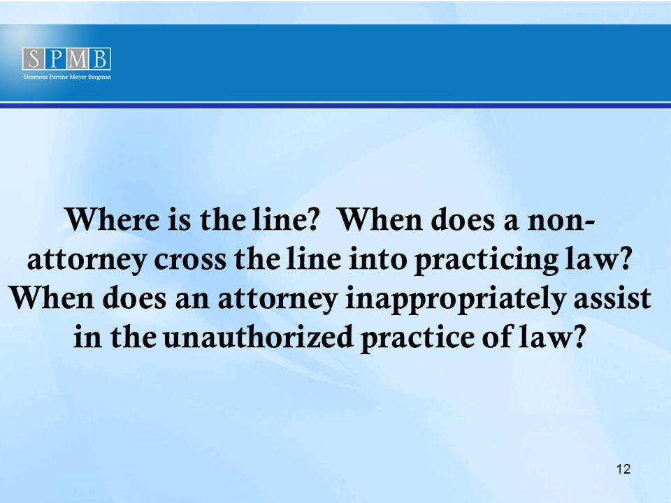 Where is the line. When does a non- attorney cross the line into practicing law.