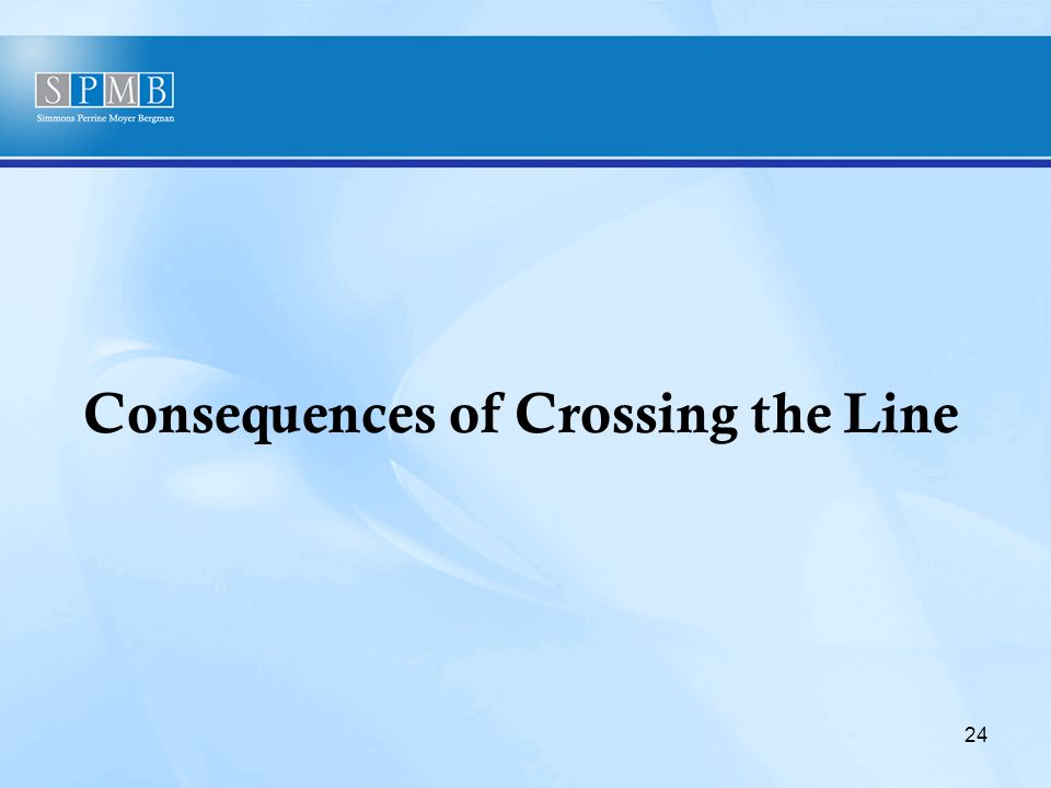 Consequences of Crossing the Line 24