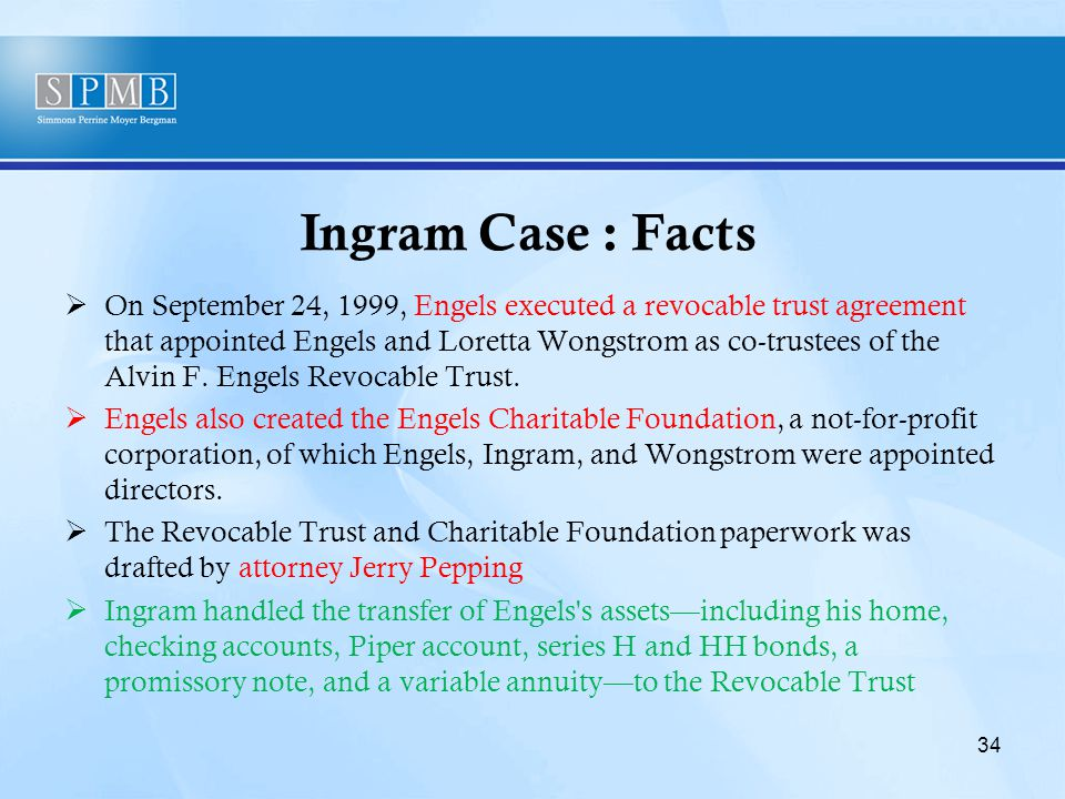 Ingram Case : Facts  On September 24, 1999, Engels executed a revocable trust agreement that appointed Engels and Loretta Wongstrom as co-trustees of the Alvin F.