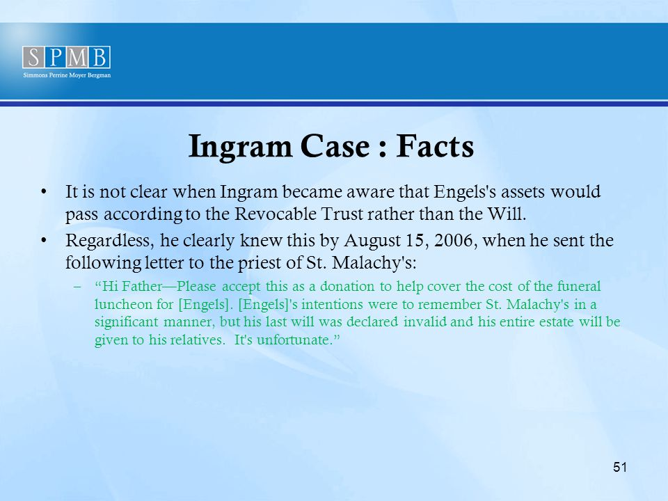 Ingram Case : Facts It is not clear when Ingram became aware that Engels s assets would pass according to the Revocable Trust rather than the Will.