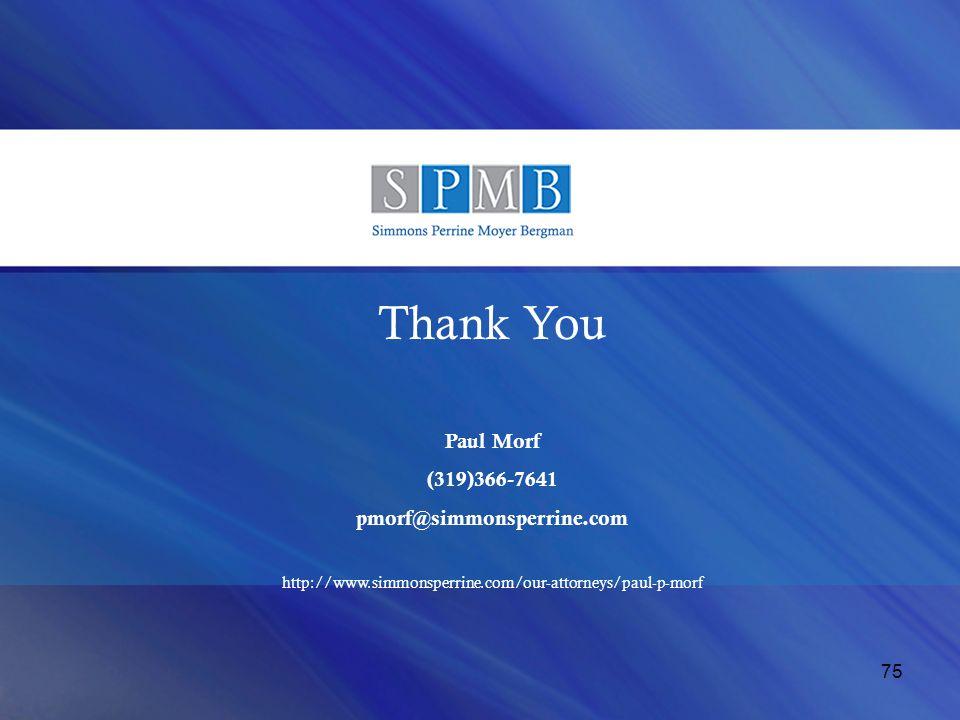 Thank You Paul Morf (319)366-7641 pmorf@simmonsperrine.com http://www.simmonsperrine.com/our-attorneys/paul-p-morf 75