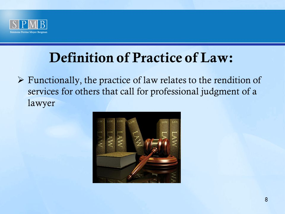 Definition of Practice of Law:  Functionally, the practice of law relates to the rendition of services for others that call for professional judgment of a lawyer 8