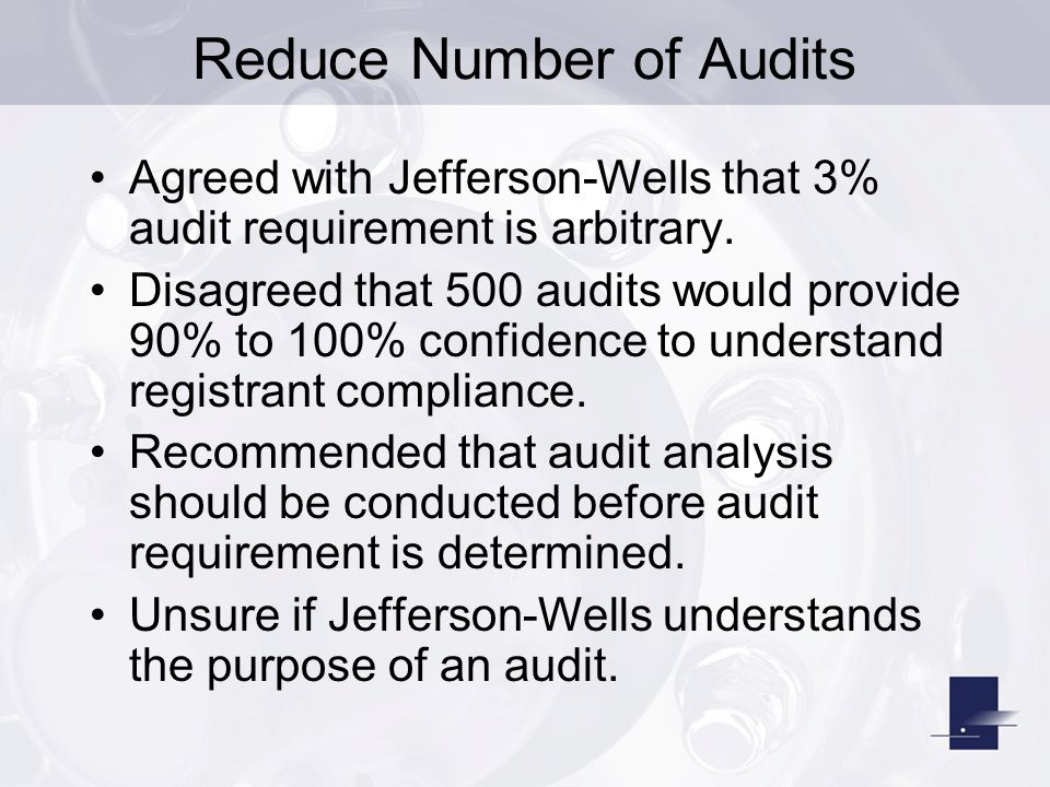 Reduce Number of Audits Agreed with Jefferson-Wells that 3% audit requirement is arbitrary.
