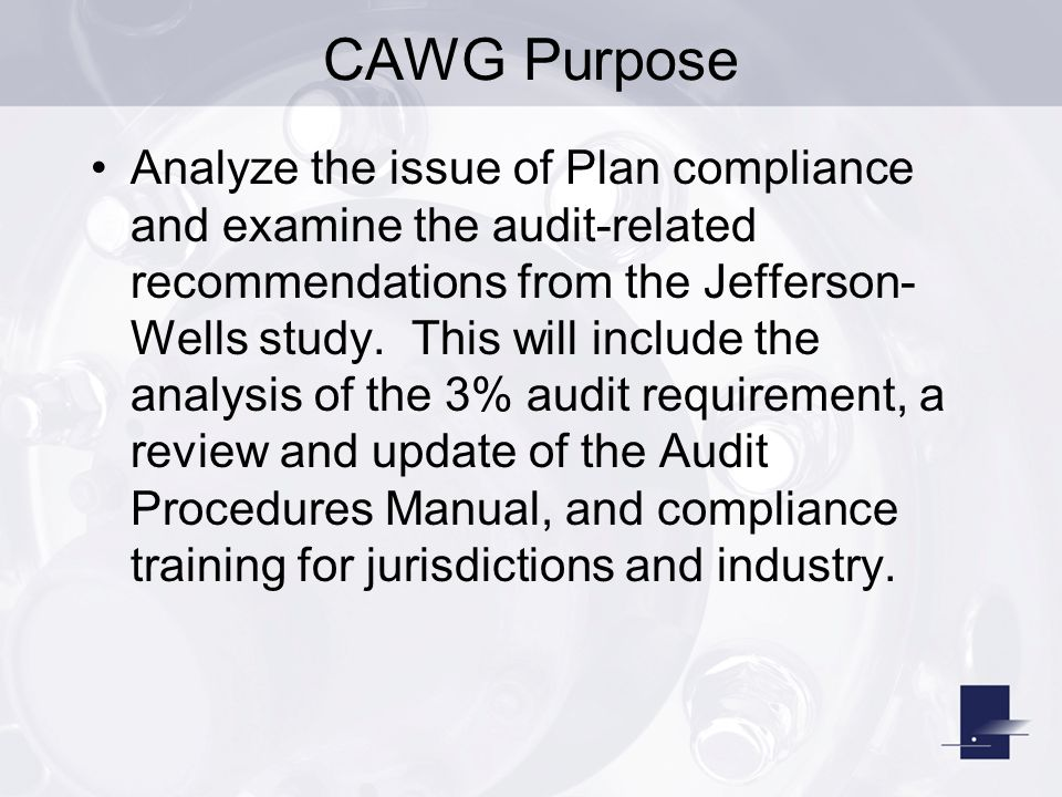 CAWG Purpose Analyze the issue of Plan compliance and examine the audit-related recommendations from the Jefferson- Wells study.
