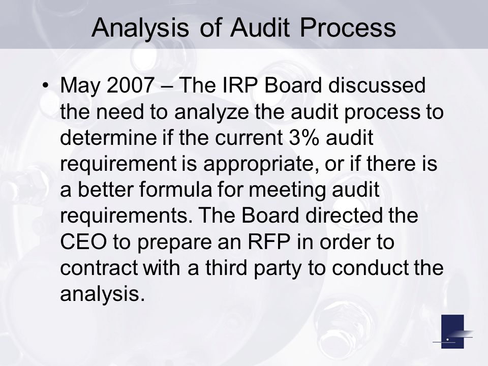 Analysis of Audit Process January 2008 – The IRP Board approved Jefferson-Wells to analyze the IRP audit process, specifically the 3% audit requirement.