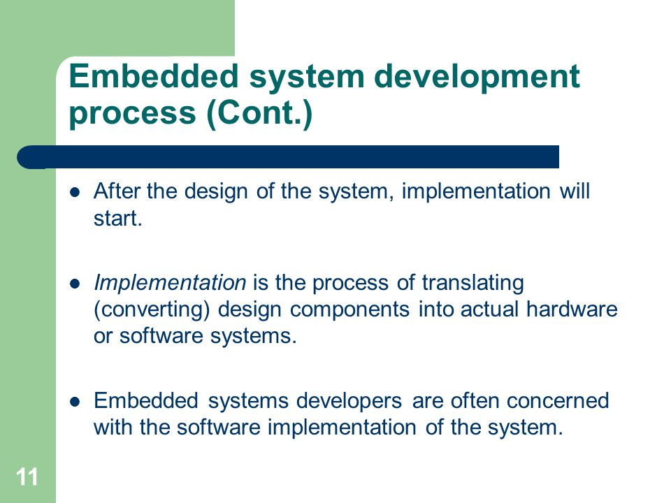 Embedded system development process (Cont.) After the design of the system, implementation will start. Implementation is the process of translating (c