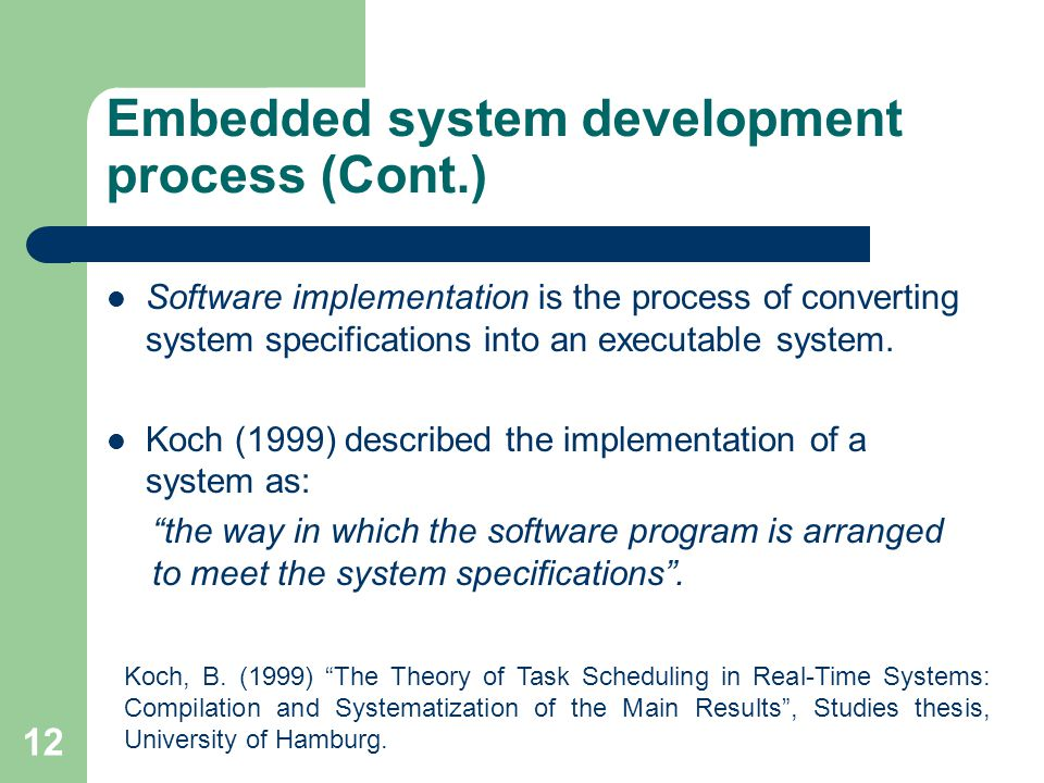 Embedded system development process (Cont.) Software implementation is the process of converting system specifications into an executable system. Koch
