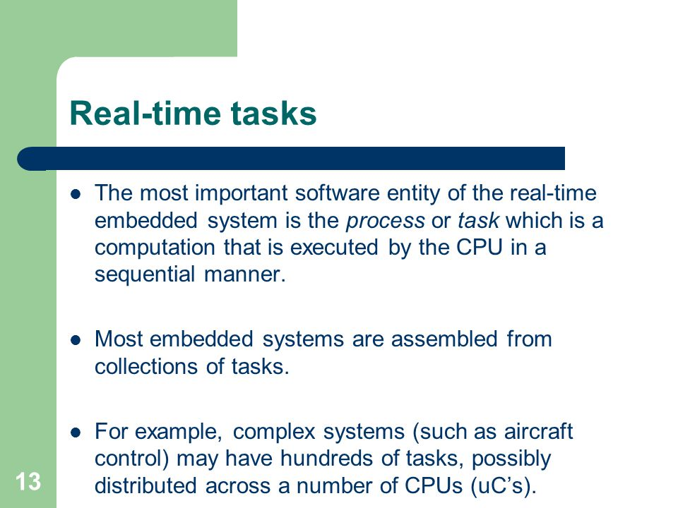 Real-time tasks The most important software entity of the real-time embedded system is the process or task which is a computation that is executed by