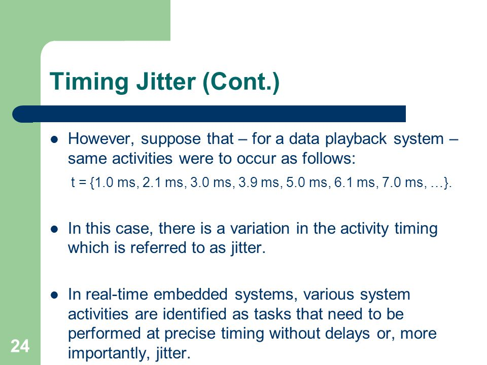 Timing Jitter (Cont.) However, suppose that – for a data playback system – same activities were to occur as follows: t = {1.0 ms, 2.1 ms, 3.0 ms, 3.9