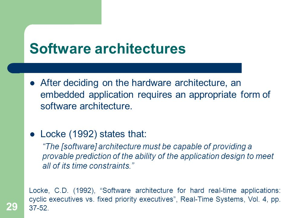 Software architectures After deciding on the hardware architecture, an embedded application requires an appropriate form of software architecture. Loc