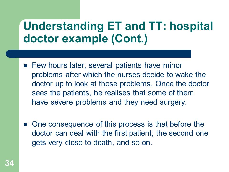 Understanding ET and TT: hospital doctor example (Cont.) Few hours later, several patients have minor problems after which the nurses decide to wake t