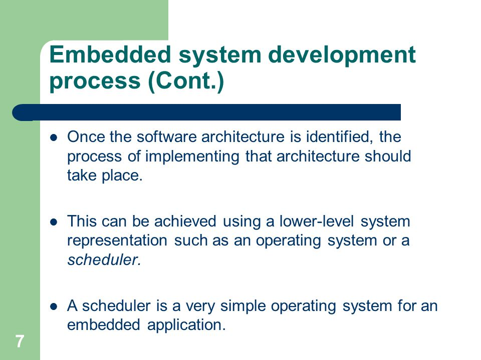 Embedded system development process (Cont.) Once the software architecture is identified, the process of implementing that architecture should take pl