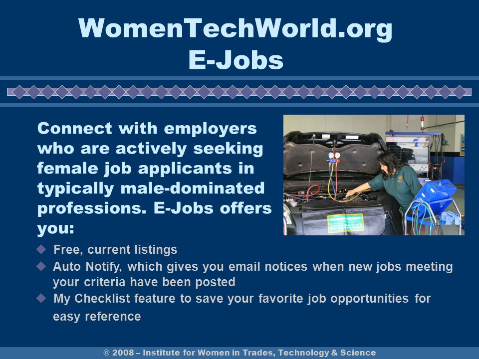 WomenTechWorld.org E-Jobs Connect with employers who are actively seeking female job applicants in typically male-dominated professions.
