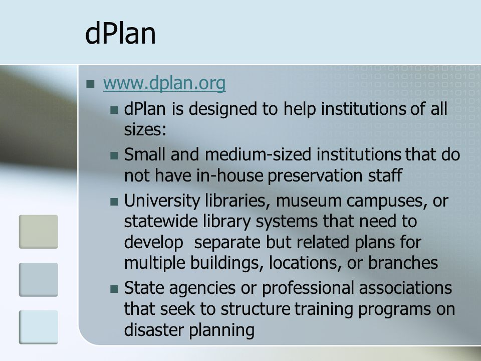 dPlan www.dplan.org dPlan is designed to help institutions of all sizes: Small and medium-sized institutions that do not have in-house preservation st