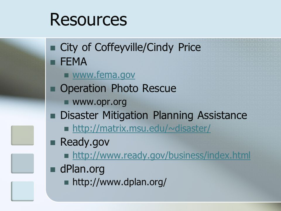 Resources City of Coffeyville/Cindy Price FEMA www.fema.gov Operation Photo Rescue www.opr.org Disaster Mitigation Planning Assistance http://matrix.m