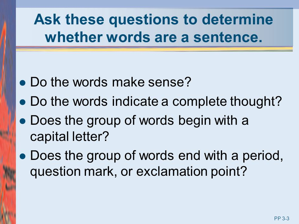 Sentence Order continued Inverted Order The predicate or part of the predicate is before the subject.