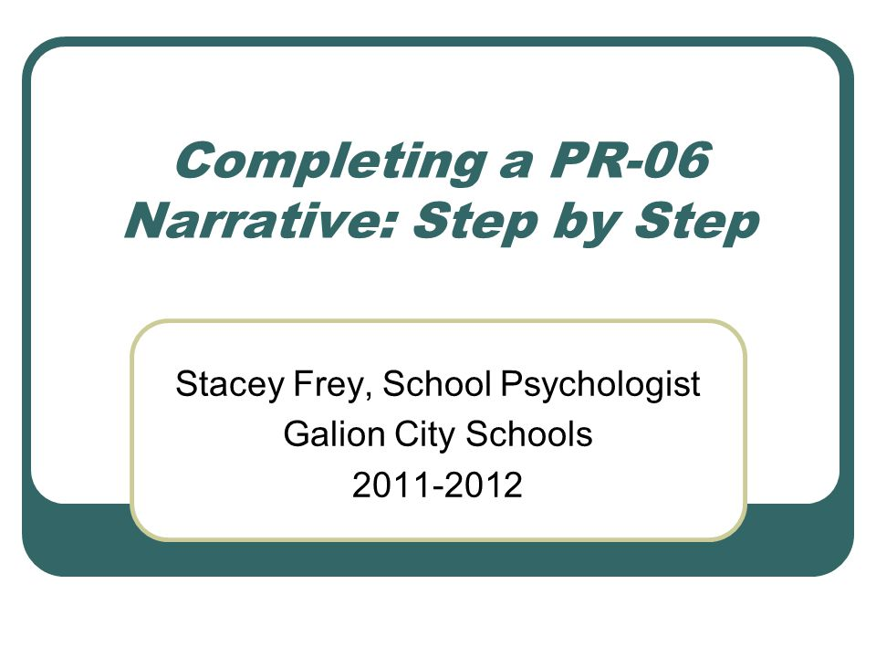 Completing a PR-06 Narrative: Step by Step Stacey Frey, School Psychologist Galion City Schools 2011-2012