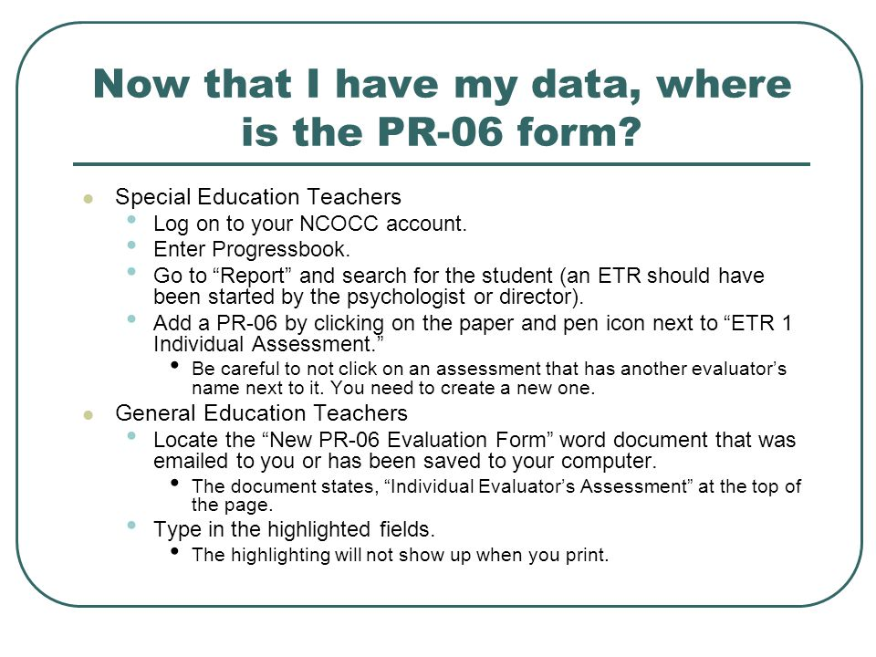 """Now that I have my data, where is the PR-06 form? Special Education Teachers Log on to your NCOCC account. Enter Progressbook. Go to """"Report"""" and sear"""