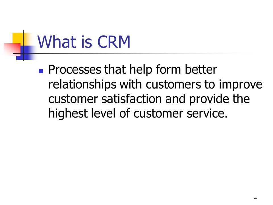 4 What is CRM Processes that help form better relationships with customers to improve customer satisfaction and provide the highest level of customer