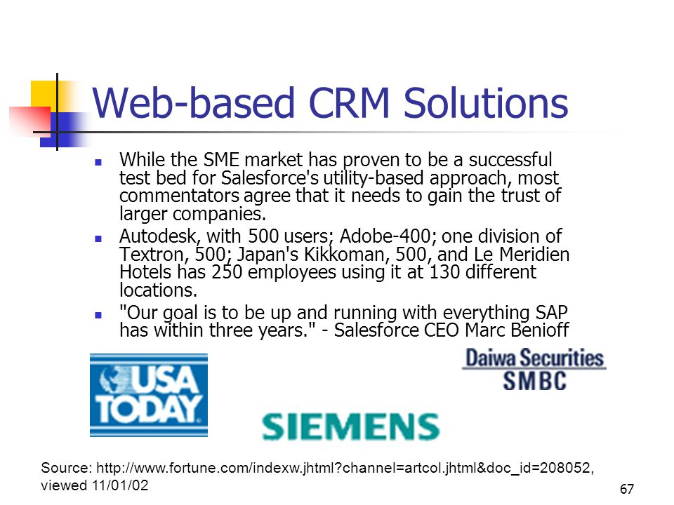 67 Web-based CRM Solutions While the SME market has proven to be a successful test bed for Salesforce's utility-based approach, most commentators agre