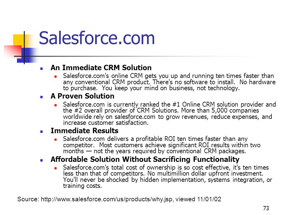 73 An Immediate CRM Solution Salesforce.com s online CRM gets you up and running ten times faster than any conventional CRM product.