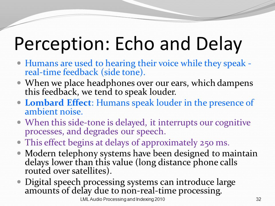 Perception: Echo and Delay Humans are used to hearing their voice while they speak - real-time feedback (side tone).