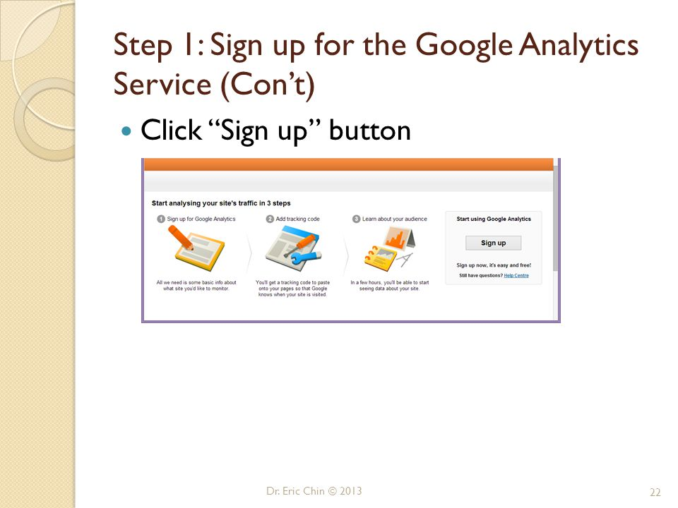 """Dr. Eric Chin © 2013 22 Step 1: Sign up for the Google Analytics Service (Con't) Click """"Sign up"""" button"""