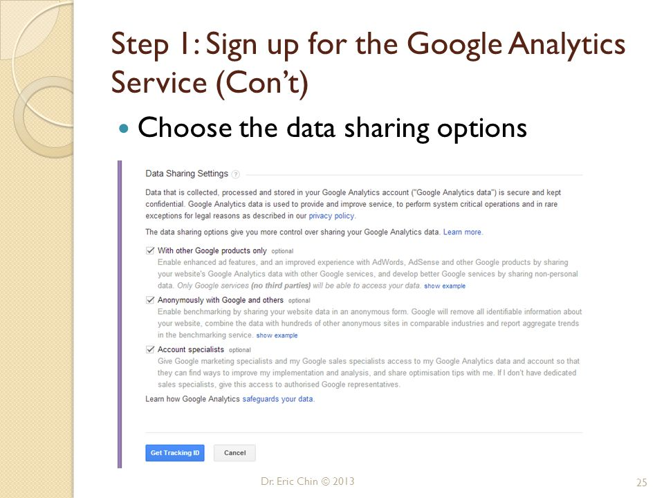 Dr. Eric Chin © 2013 25 Step 1: Sign up for the Google Analytics Service (Con't) Choose the data sharing options