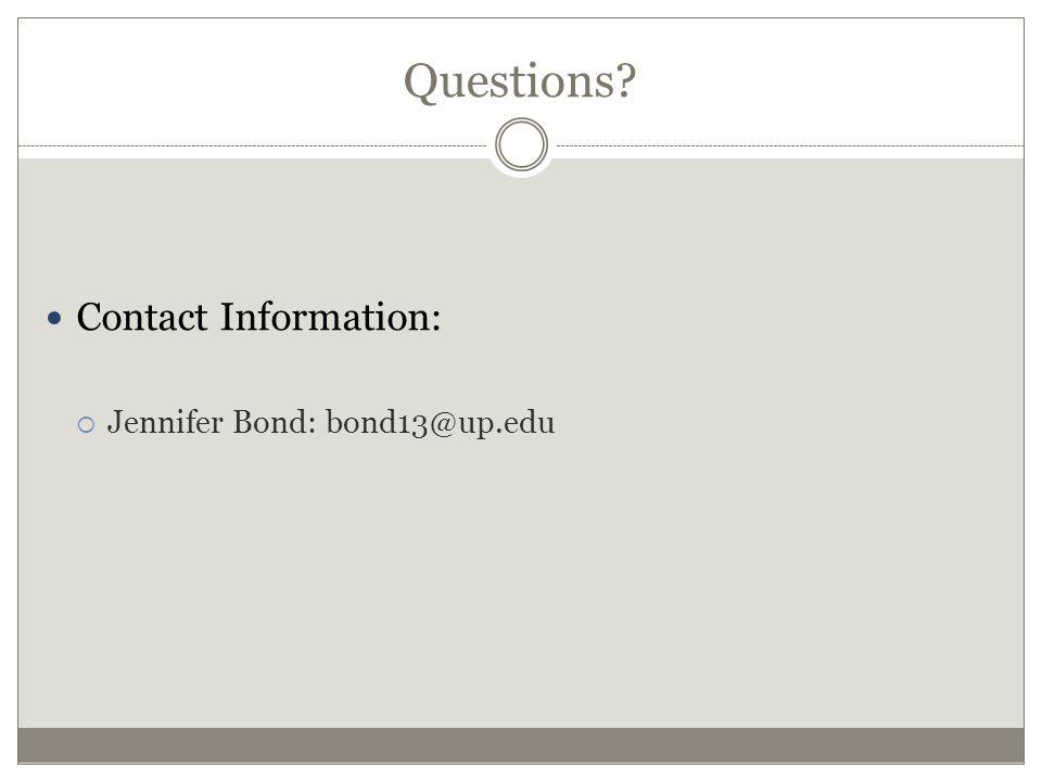 Questions Contact Information:  Jennifer Bond: bond13@up.edu