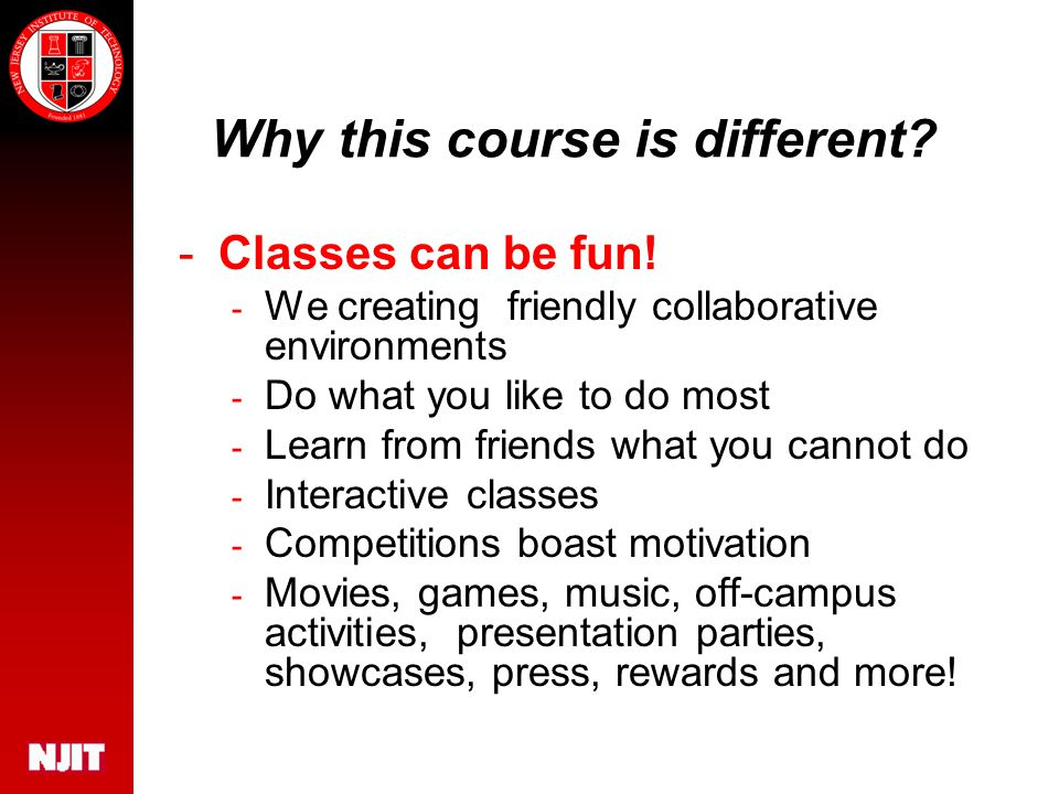 Why this course is different. -Classes can be fun.