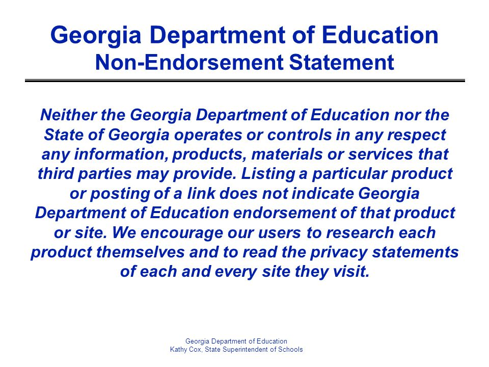 Georgia Department of Education Non-Endorsement Statement Neither the Georgia Department of Education nor the State of Georgia operates or controls in any respect any information, products, materials or services that third parties may provide.