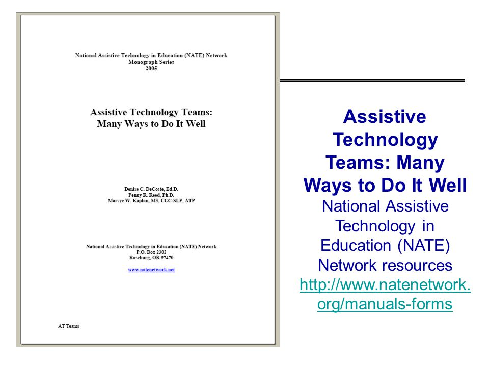 Assistive Technology Teams: Many Ways to Do It Well National Assistive Technology in Education (NATE) Network resources http://www.natenetwork. org/ma