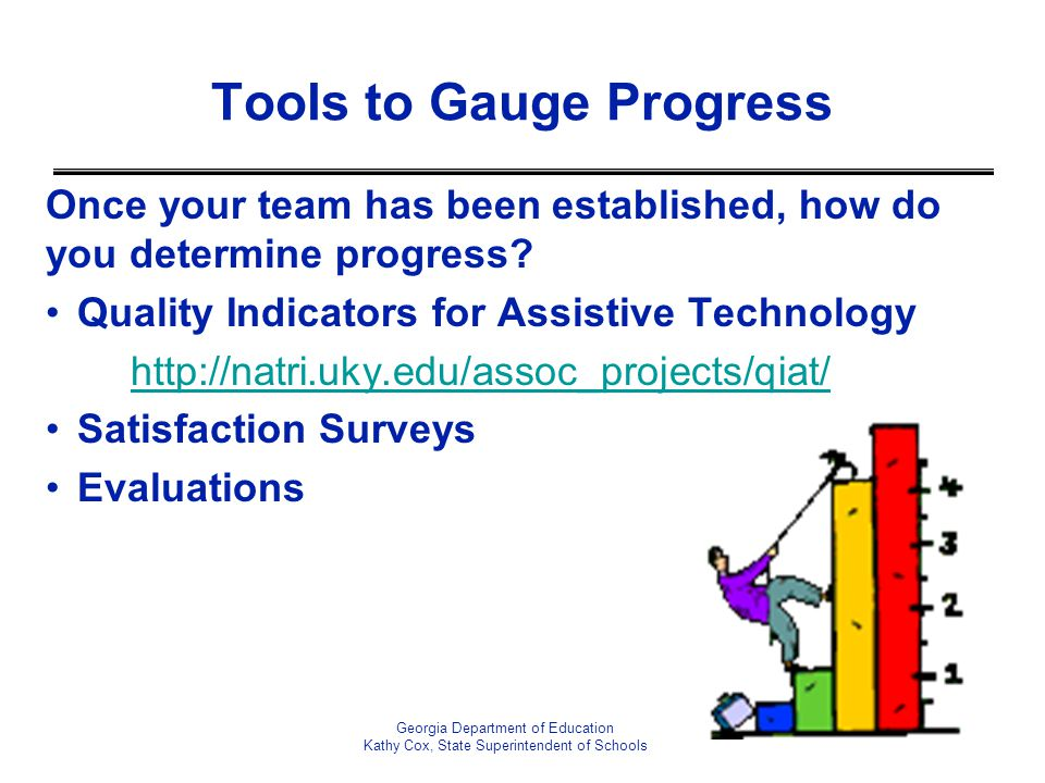 Once your team has been established, how do you determine progress? Quality Indicators for Assistive Technology http://natri.uky.edu/assoc_projects/qi