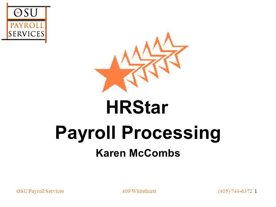 OSU Payroll Services(405) 744-6372 1409 Whitehurst Payroll Processing Karen McCombs HRStar