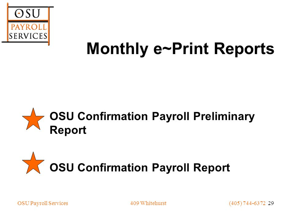 OSU Payroll Services(405) 744-6372 29409 Whitehurst Monthly e~Print Reports OSU Confirmation Payroll Preliminary Report OSU Confirmation Payroll Report