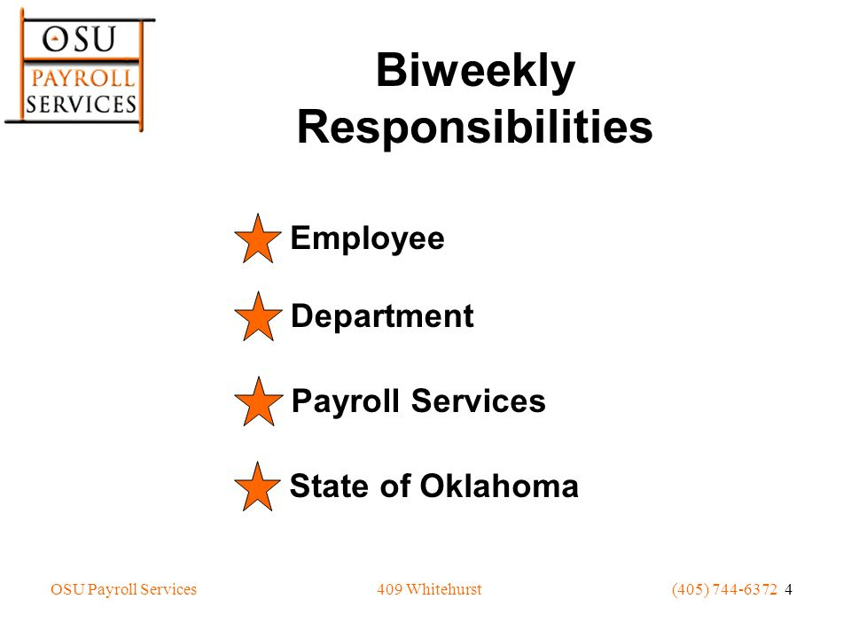 OSU Payroll Services(405) 744-6372 5409 Whitehurst Summary of Department Biweekly Responsibilities Prepare EA Prepare/Enter Exception to Normal Pays Input Time Approve Time Review UT4 or e~Print Reports Prepare Corrections & Adjustments Labor Distribution