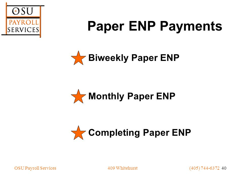 OSU Payroll Services(405) 744-6372 40409 Whitehurst Paper ENP Payments Biweekly Paper ENP Monthly Paper ENP Completing Paper ENP