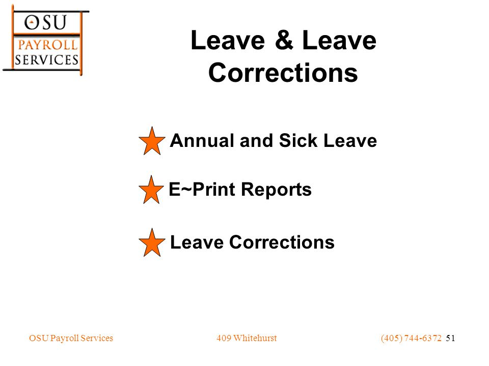 OSU Payroll Services(405) 744-6372 51409 Whitehurst Leave & Leave Corrections Annual and Sick Leave E~Print Reports Leave Corrections