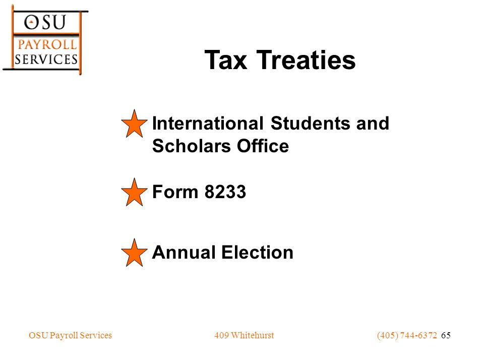 OSU Payroll Services(405) 744-6372 65409 Whitehurst Tax Treaties International Students and Scholars Office Form 8233 Annual Election