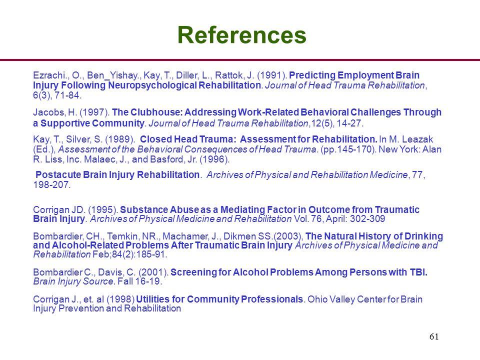 61 References Ezrachi., O., Ben_Yishay., Kay, T., Diller, L., Rattok, J. (1991). Predicting Employment Brain Injury Following Neuropsychological Rehab