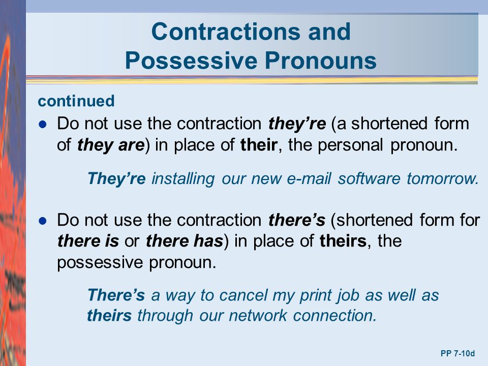 Contractions and Possessive Pronouns continued l Do not use the contraction they're (a shortened form of they are) in place of their, the personal pro