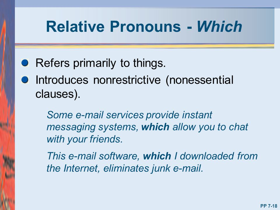 Relative Pronouns - Which Refers primarily to things. Introduces nonrestrictive (nonessential clauses). Some e-mail services provide instant messaging